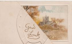 GOOD LUCK in gilt, in partial horseshoe, rural scene with central stream, church back right