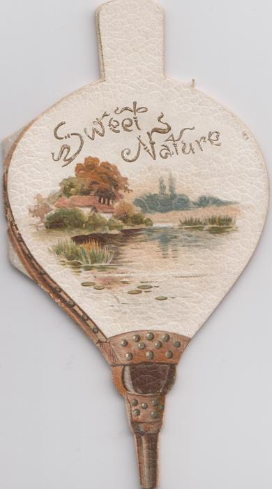 SWEET NATURE fire-bellows shape, watery rural scene