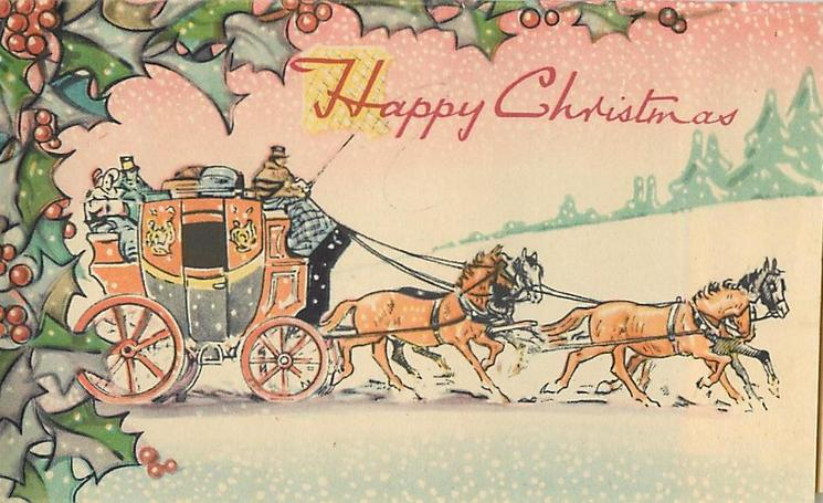 HAPPY CHRISTMAS 4 horses pull carriage right, holly left and top