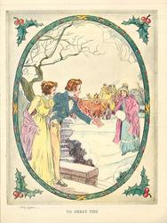 TO GREET YOU   ovular inset framed with holly, couple in old fashioned dress extend greetings towards woman, snow surrounds, coach in background