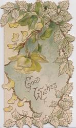 GOOD WISHES in gilt below yellow rose drooping down perforated leafy design in yellow & green