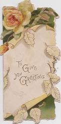 TO GIVE YOU GREETING below yellow rose & bud facing left