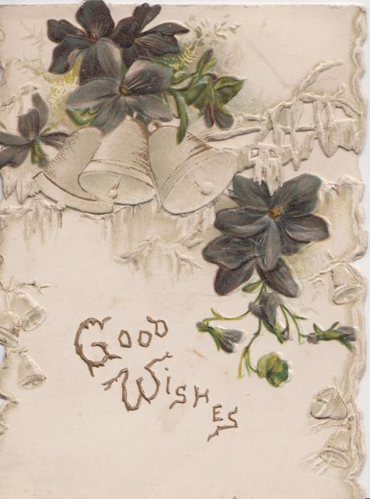 GOOD WISHES in gilt below violets on both front  flaps, 3 white bells