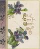 ALL GOOD WISHES (A.G.W.illuminated) in gilt right, violets left front, design left margin