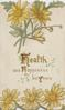 HEALTH AND HAPPINESS BE YOURS in gilt , 2 yellow daisies above & 3 below, embossed