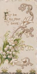 FAIR BE ALL YOUR DAYS in gilt, lilies of the valley in front of stylised stalks & leaves