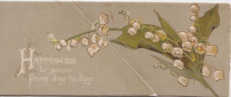 HAPPINESS BE YOURS FROM DAY TO DAY in white on left top flap, daigonal cut, lilies of the valley right