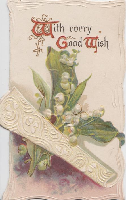 WITH EVERY GOOD WISH (W, G,&W illuminated), lilies of the valley & parchment sheet below