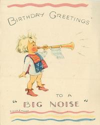 "BIRTHDAY GREETINGS TO A ""BIG NOISE""  young boy stands and faces left, blowing horn"
