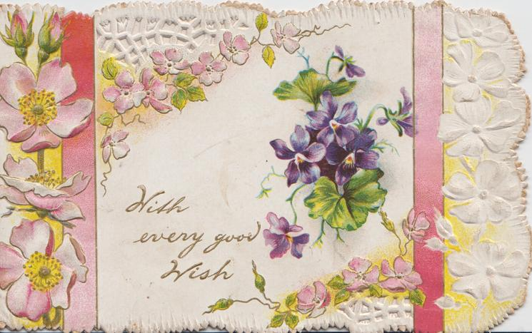 WITH EVERY GOOD WISH violets central on perforated designed front, pink wild roses & pink ribbons