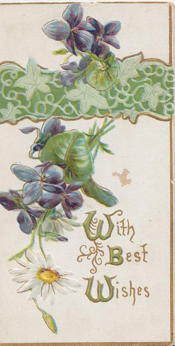 WITH BEST WISHES in gilt, violets above & below green design, white daisy below