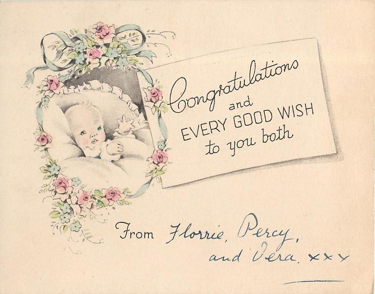 CONGRATULATIONS AND EVERY GOOD WISH TO YOU BOTH head & shoulders view of baby, flowers & ribbon surround