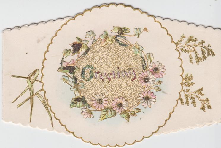 GREETING in gilt on central design pink & white daisies & virginia creeper around circular central  design