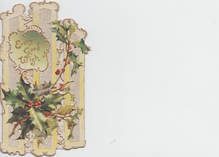 EVERY GOOD WISH in gilt  on silvery inset above holly, designed perforated background