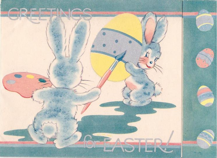 GREETINGS FOR EASTER! one rabbit, facing away, holds palette & brush, another faces forward holding large yellow egg, 4 coloured eggs on side panel, right