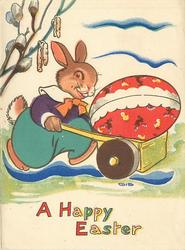 A HAPPY EASTER rabbit pushes wheelbarrow with large red Easter egg, pussy willows left