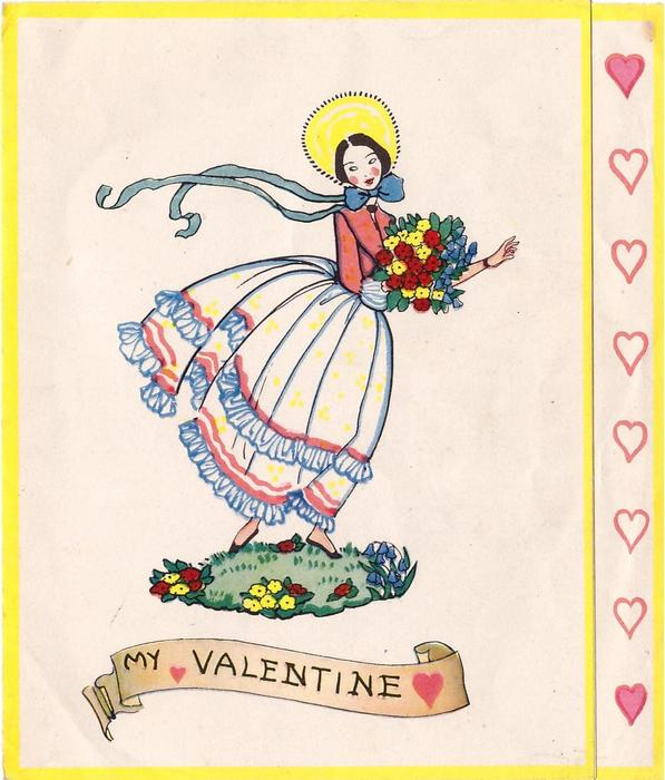 MY VALENTINE woman wearing yellow bonnet with long blue ribbons, carries flowers, panel of hearts right
