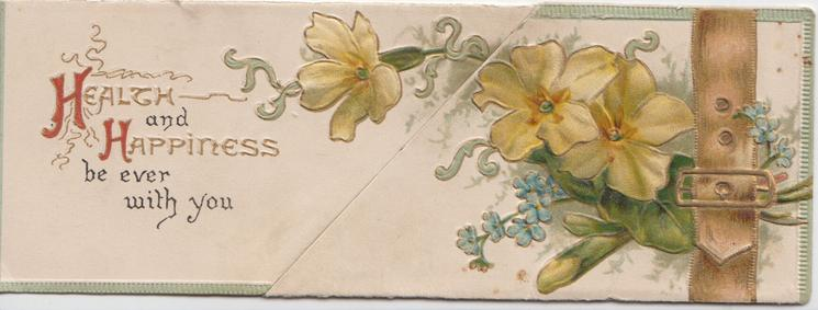 HEALTH AND HAPPINESS BE EVER WITH YOU (H & H illuminated)  yellow  primroses, forget-me-nots & leather belt, embossed