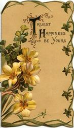 TRUEST HAPPINESS BE YOURS (T & H illuminated),  yellow primroses below, yellow background