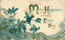MAY HAPPINESS CROWN EVERY DAY (M,H.,E,D illuminated) above blue cyclamen & blue/gilt design