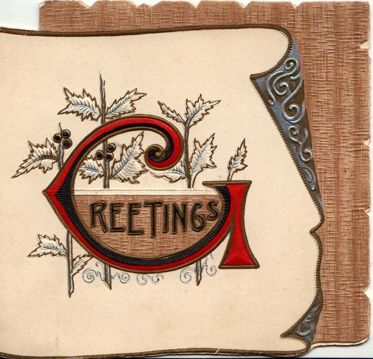 GREETINGS(G illuminated) in gilt, black & gilt in front of three vertical stylised holly twigs on white silvered scroll