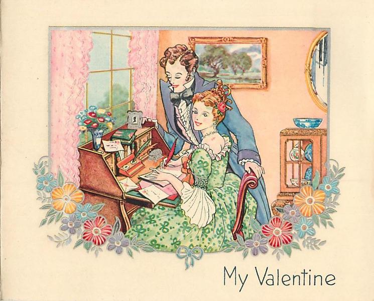 MY VALENTINE woman sits at writing table, quill in hand, gentleman stands to her right, silvered floral border below