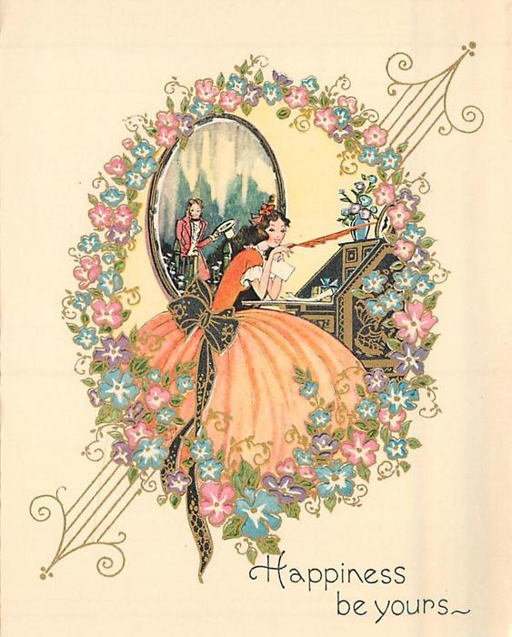 HAPPINESS BE YOURS woman in orange dress faces right, long quill in hand, gentleman reflected in mirror behind, gilt floral frame