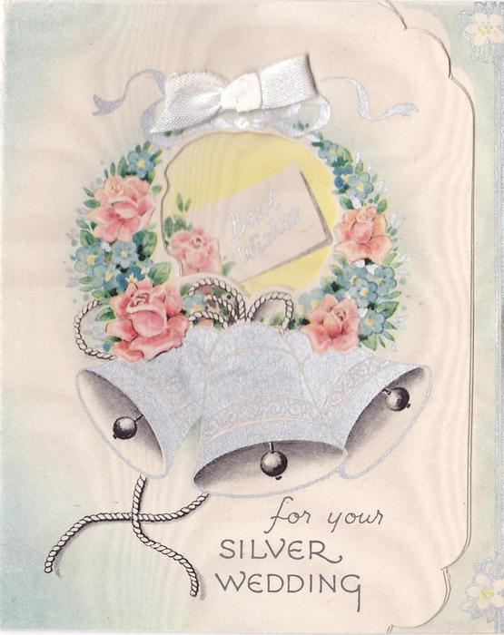 BEST WISHES FOR YOUR SILVER WEDDING  three silver bells, floral wreath with ribbon top centre