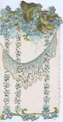 GOOD WISHES in gilt over cobwebb, forget-me-nots & ivy above, chains of forget-me-nots hang down