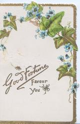 GOOD FORTUNE FAVOUR YOU in gilt below ivy leaves & forget-me-nots, gilt marginal stripe