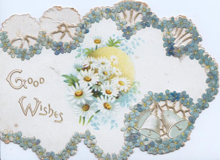 GOOD WISHES in gilt left of white & yellow daisies on white background, marginal perforated border design of forget-me-nots, 2 bells