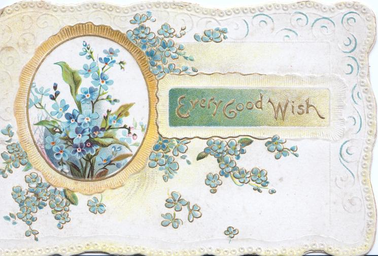 EVERY GOOD WISH in gilt on green inset, forget-me-nots around & in oval design, embossed