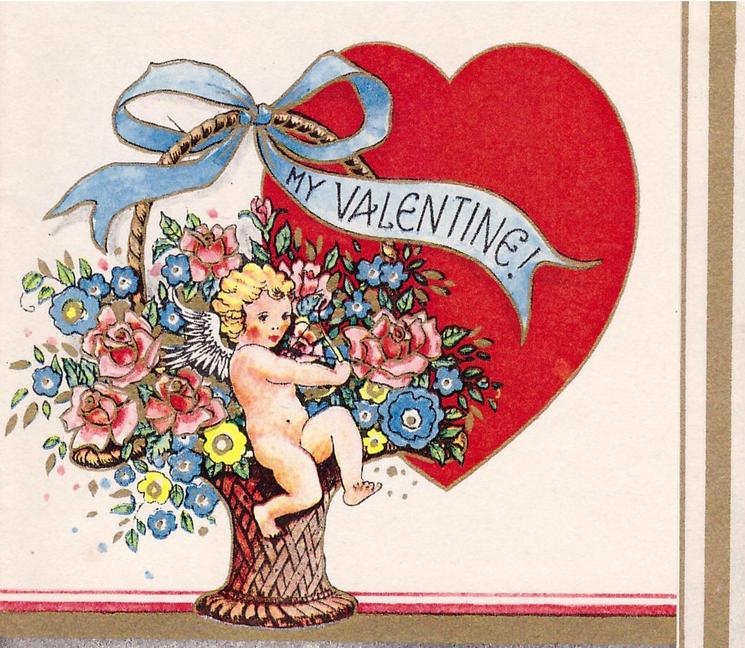 MY VALENTINE cupid aims arrow in front of basket of flowers, red heart right
