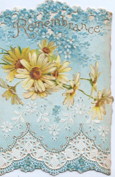 REMEMBRANCE in gilt above forget-me-nots & yellow daisies, pale blue background,  perforated white stylised design & flowers