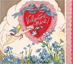 WITH THOUGHTS OF YOU on blue ribbon, VALENTINE MINE! on red heart, cupid, left, delivers letter TO YOU, blue flowers below