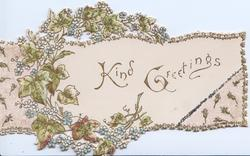 KIND GREETINGS in gilt, glittered spray of ivy intertwined wih forget-me-nots, embossed