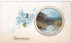 REMBRANCE in gilt below forget-me-nots, gilt encircled inset of moonlit rural watery view. embossed