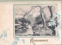 REMBRANCE in gilt below  below rural inset of trees, river & sheep,  blue forget-me-nots around