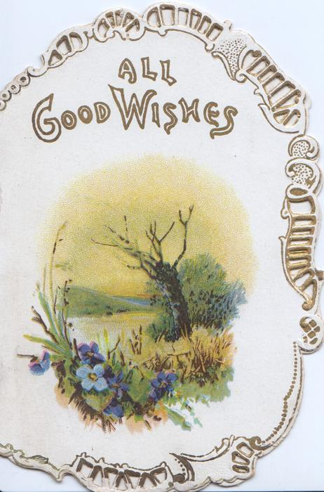 ALL GOOD WISHES above watery rural inset with dead tree, forget-me-nots below, gilt & white marginal design