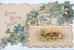 EVERY GOOD WISH in gilt, perforated forget-me-nots, rural watery inset in white margined panel