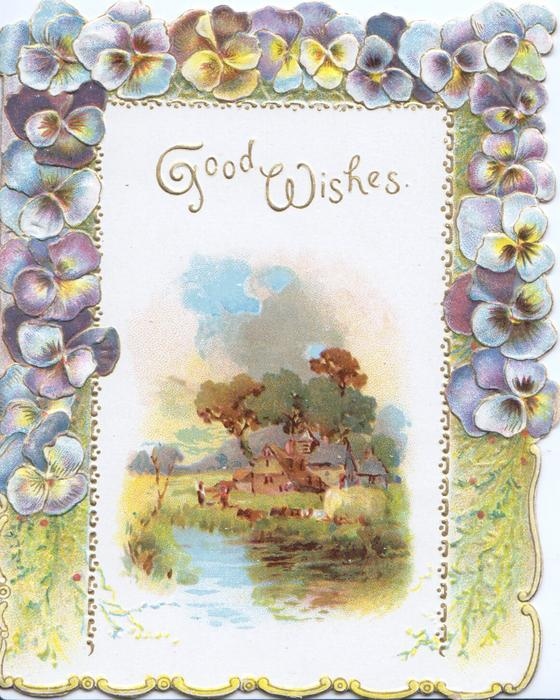 GOOD WISHES in gilt, 3 margin multicoloured pansy border,  inset farm scene across wate