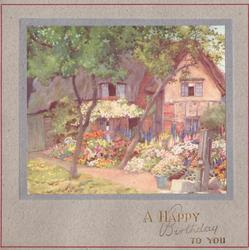 A HAPPY BIRTHDAY TO YOU in gilt, cottage with flowers, path dividing two trees & water pump front