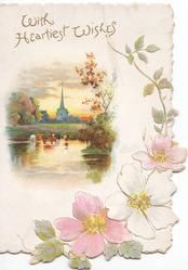 WITH HEARTIEST WISHES  in gilt, pink  & white  wild roses in design below & right of watery rural inset