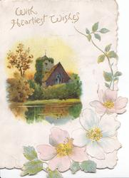 WITH HEARTIEST WISHES  in gilt, pink  & white wild roses in design below & right of watery church & tree inset