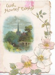 WITH HEARTIEST WISHES  in gilt, pink  & white wild roses in design below  & right of watery church & bridge inset