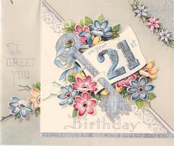 TO GREET YOU ON YOUR 21ST BIRTHDAY banner with silvered key over pink, blue, and yellow, floral, die-cut flap