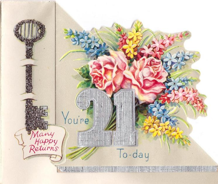 YOU'RE 21 TO-DAY in silver foil with flowers behind, MANY HAPPY RETURNS on banner under glittered key