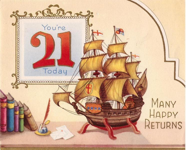 YOU'RE 21 TODAY  inset with gilt frame, model sailing ship centre, MANY HAPPY RETURNS right