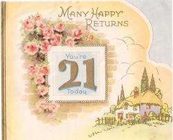 YOU'RE 21 TODAY in oblong inset, framed by pink roses, MANY HAPPY RETURNS above, cottage lower right