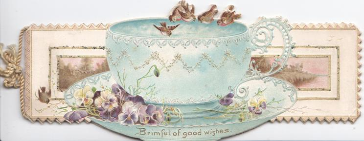 BRIMFUL OF GOOD WISHES on rim of saucer, purple & white pansies by tea-cup, English robins perch, rural inset